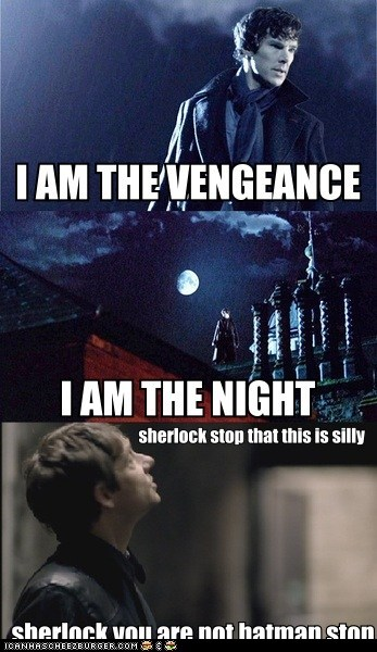 Sherlock, you're not Batman. Stop.