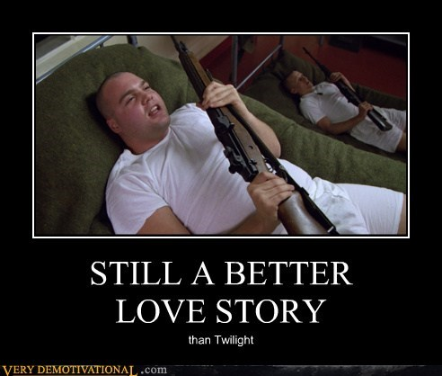 full metal jacket,hilarious,love story,twilight