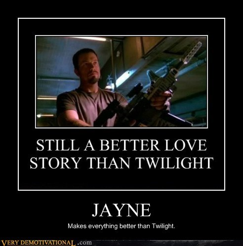 JAYNE Makes everything better than Twilight.