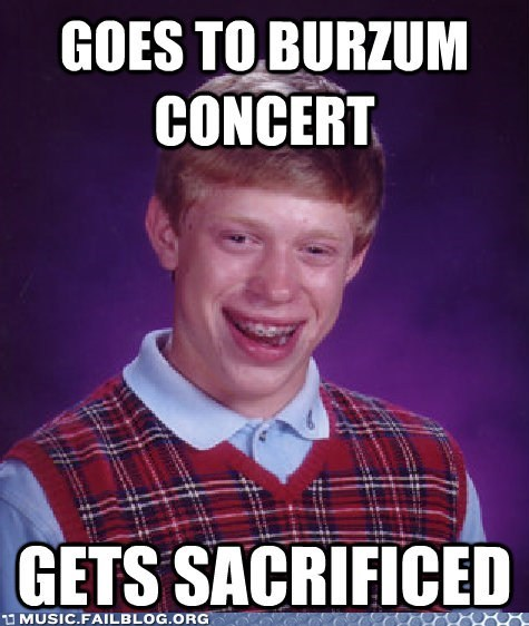 bad luck brian,black metal,Burzum,metal
