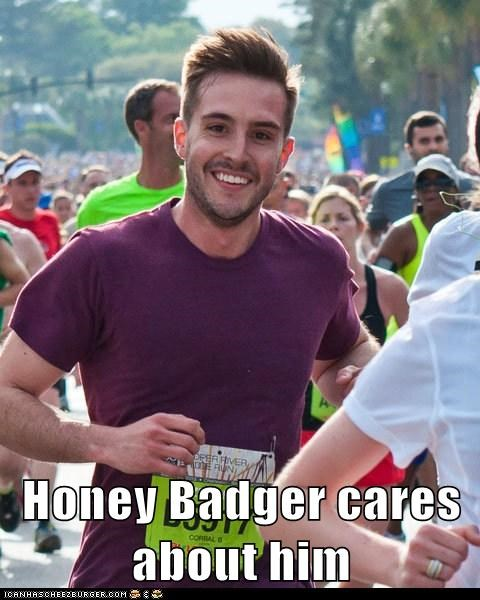 dont-care,honey badger,Memes,photogenic guy