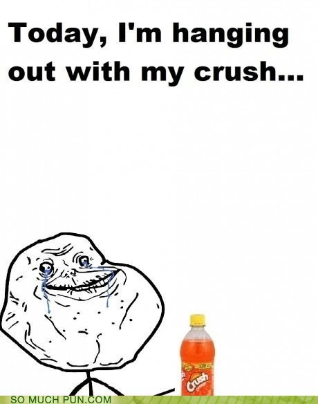 crush double meaning forever alone literalism soda
