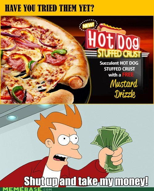crust fry hot dog mustard pizza shut up take my money