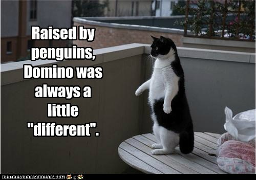 "Raised by penguins, Domino was always a little ""different""."