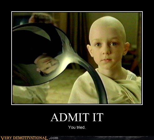 ADMIT IT You tried.