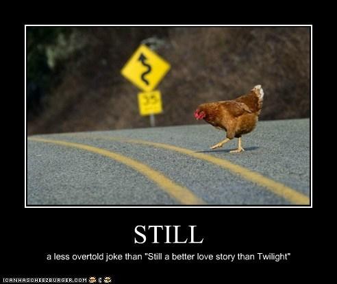"""STILL a less overtold joke than """"Still a better love story than Twilight"""""""