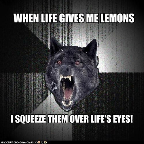 eyes insane Insanity Wolf lemonade lemons Memes when life gives you lemons wolves - 6083420160