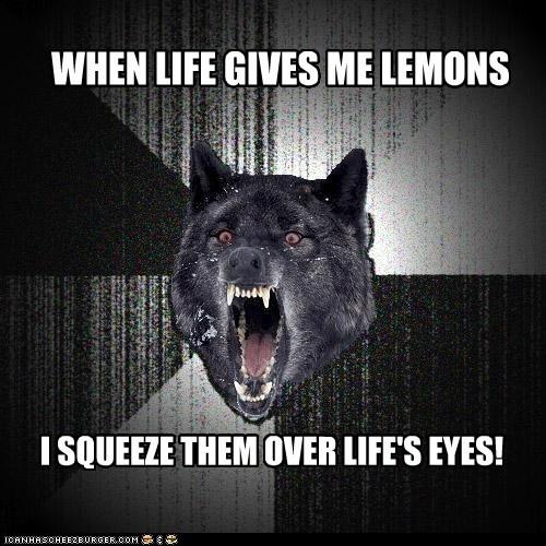 eyes insane Insanity Wolf lemonade lemons Memes when life gives you lemons wolves - 6083420160