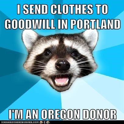 I SEND CLOTHES TO GOODWILL IN PORTLAND I'M AN OREGON DONOR