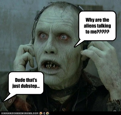 Aliens,confusion,dubstep,Music,talking,zombie