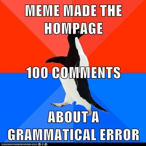 MEME MADE THE HOMPAGE 100 COMMENTS ABOUT A GRAMMATICAL ERROR