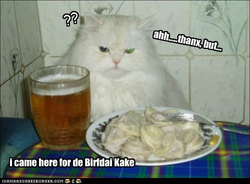 ahh.....thanx, but... i came here for de Birfdai Kake ??