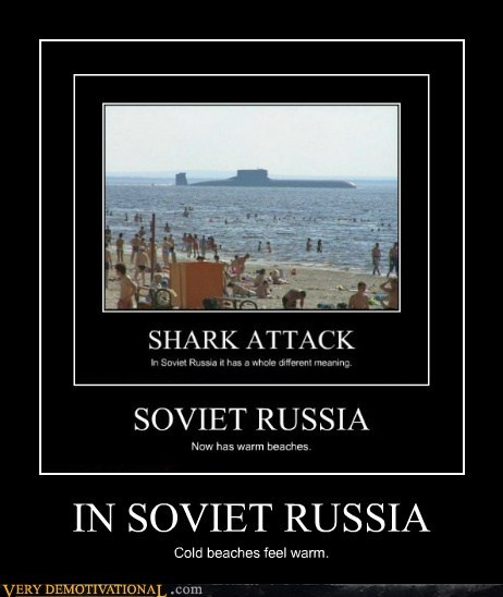 IN SOVIET RUSSIA Cold beaches feel warm.