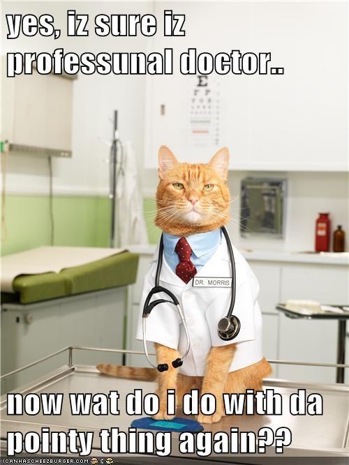 yes, iz sure iz professunal doctor..  now wat do i do with da pointy thing again??