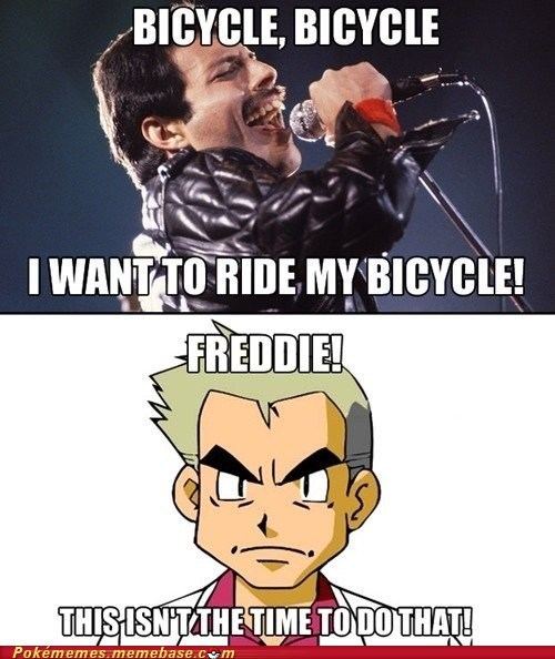 bicycle,freddie mercury,Memes,not the time to use that,professor oak,queen