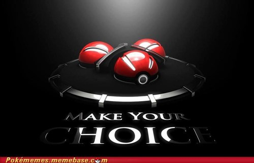 decisions,make your choice,Pokémon,starters,the internets