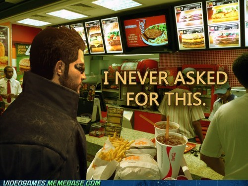 dues ex,fast food,i never asked for this,McDonald's,meme