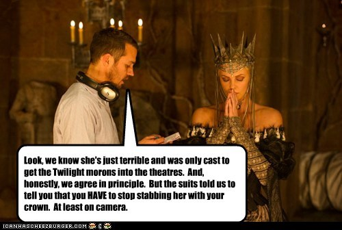 Look, we know she's just terrible and was only cast to get the Twilight morons into the theatres. And, honestly, we agree in principle. But the suits told us to tell you that you HAVE to stop stabbing her with your crown. At least on camera.