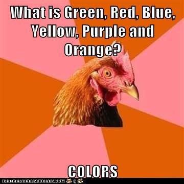 anti joke chicken birds chickens colors jokes Memes - 6095236352