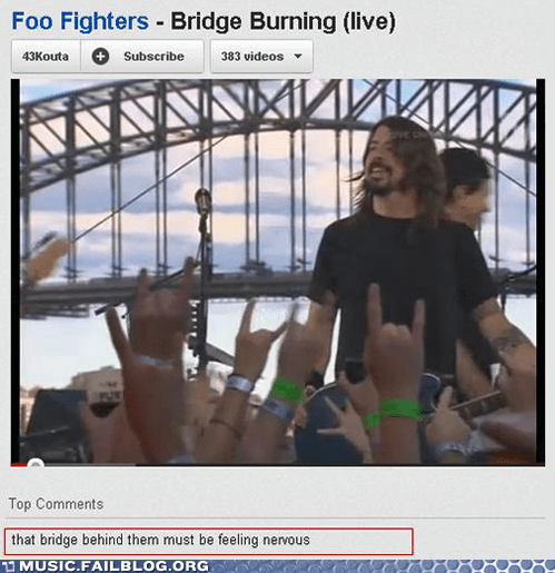 bridge,burning,comments,Dave Grohl,foo fighters,youtube,youtube comments