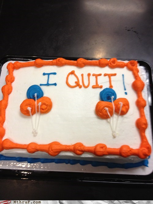 cake,quit,quitting your job,resignation,two weeks notice