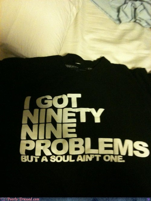 99 problems ginger shirt soul - 6095789312