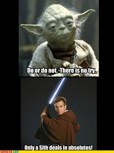 absolutes,contradiction,do or do not,ewan mcgregor,george lucas,obi-wan kenobi,Revenge of the Sith,star wars,yoda
