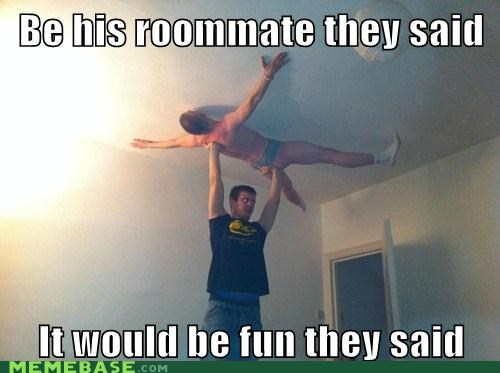 ceiling,fun,roommate,They Said