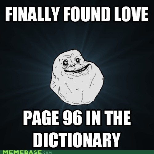 dictionary,forever alone,found it,love