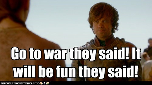 fun Game of Thrones peter dinklage They Said tyrion lannister war - 6100086784