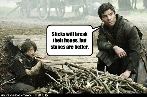 Sticks will break their bones, but stones are better.
