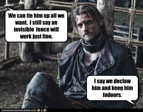 a song of ice and fire,declaw,Game of Thrones,indoors,invisible fence,jaime lannister,nikolaj coster-waldau,pets,tied up