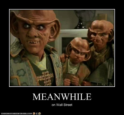 capitalism,ferengi,Meanwhile,Star Trek,Wall Street