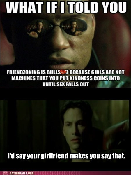 friendzoning morpheus meme my girlfriend made me do it what if i told you - 6102163968