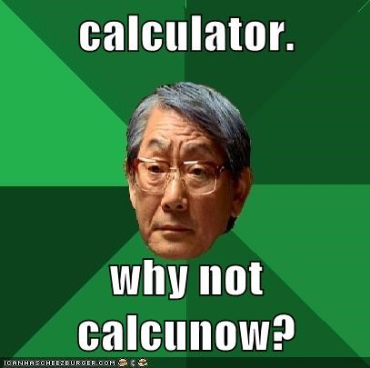 calculator,high expectations asian dad,now,procrastination,puns