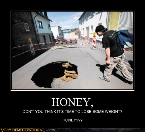 fat jokes hilarious hole honey ouch relationship