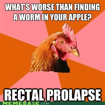 anti joke chicken,apple,prolapse,rectum,worm