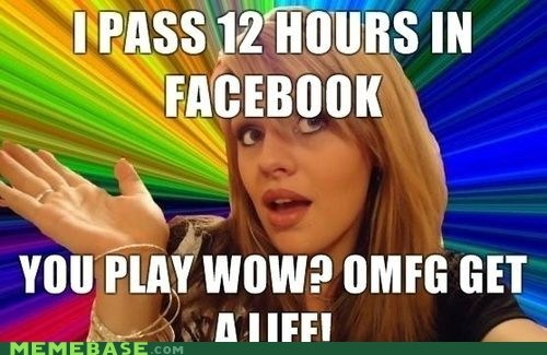 annoying facebook girl facebook life video games WoW - 6103275264