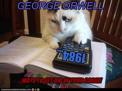 GEORGE ORWELL 1984... ...WAYS TO GET RID OF YOUR GOGGIE
