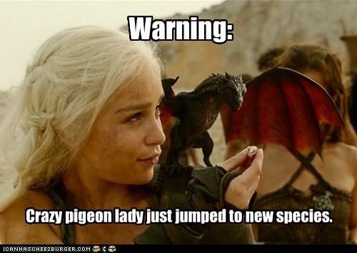 crazy Daenerys Targaryen dragon Emilia Clarke Game of Thrones jumped lady new pigeon species warning