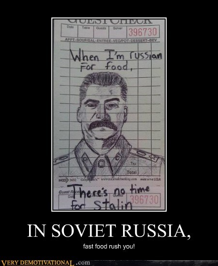 IN SOVIET RUSSIA, fast food rush you!