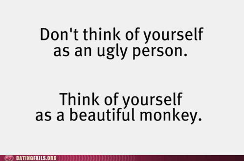 beautiful monkey,dating fails,g rated,perspective,ugly person