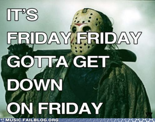 FRIDAY,friday the 13th,jason,jason voorhees,Rebecca Black