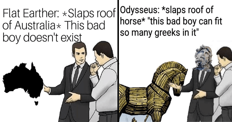 odysseus greece flat earth slaps roof of car australia funny memes dank memes Memes car salesman memes car salesman history channel jo38ma3 - 6108677