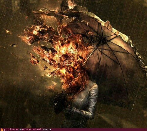 fire,rain,umbrella,wtf