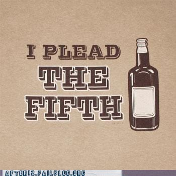 fifth hard alcohol plead the fifth - 6109329664