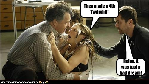 They made a 4th Twilight!! Relax, it was just a bad dream!