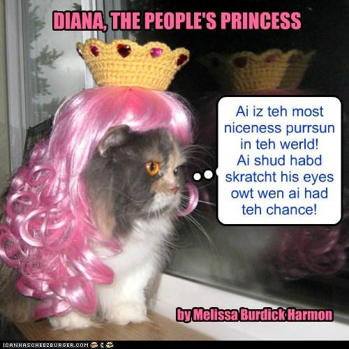 DIANA, THE PEOPLE'S PRINCESS by Melissa Burdick Harmon Ai iz teh most niceness purrsun in teh werld! Ai shud habd skratcht his eyes owt wen ai had teh chance!