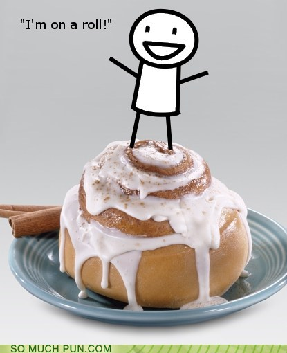 bun,cinnamon roll,double meaning,idiom,literalism,on,on a roll,roll