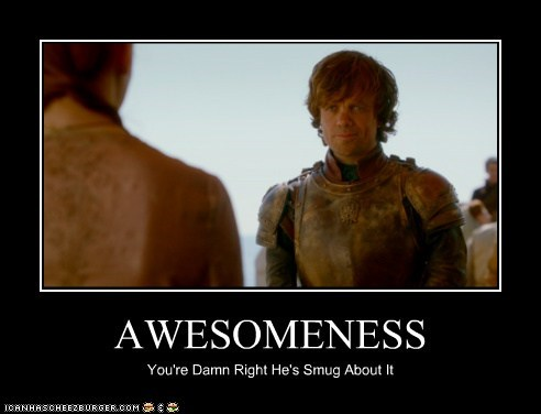a song of ice and fire,awesomeness,damn right,peter dinklage,smug,tyrion lannister